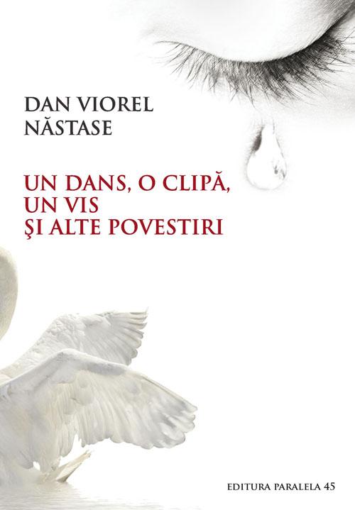 Un dans, o clipa, un vis si alte povestiri | Viorel Dan Nastase