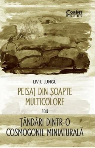 Peisaj din soapte multicolore sau Tandari dintr-o cosmogonie miniaturala | Liviu Lungu