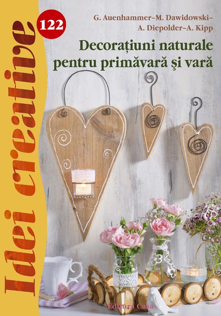 Decoratiuni Naturale Pentru Primavara Si Vara - Idei Creative 122 | G. Auenhammer, M. Dawidowski, A. Diepolder, A. Kipp