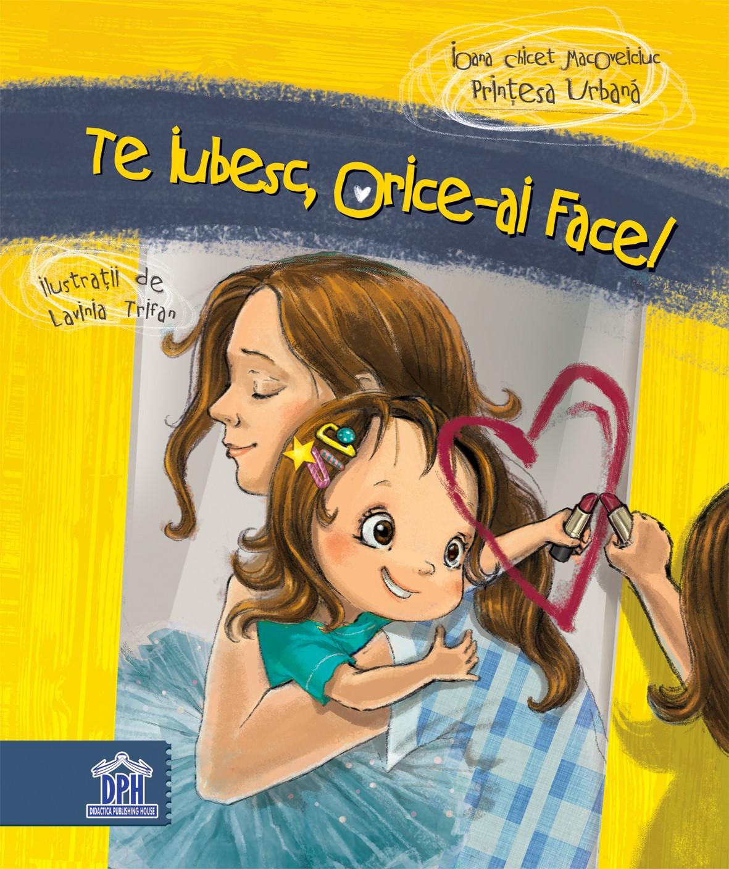 Printesa Urbana: Te iubesc, orice-ai face!   Ioana Chicet-Macoveiciuc
