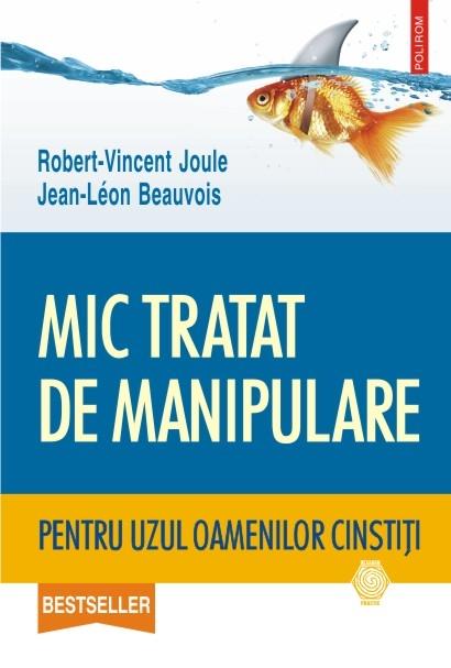 Mic Tratat De Manipulare Pentru Uzul Oamenilor Cinstiti | Robert-vincent Joule, Jean-leon Beauvois