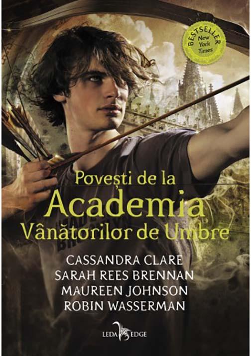 Povesti de la Academia Vanatorilor de Umbre | Cassandra Clare, Sarah Rees Brennan, Maureen Johnson, Robin Wasserman