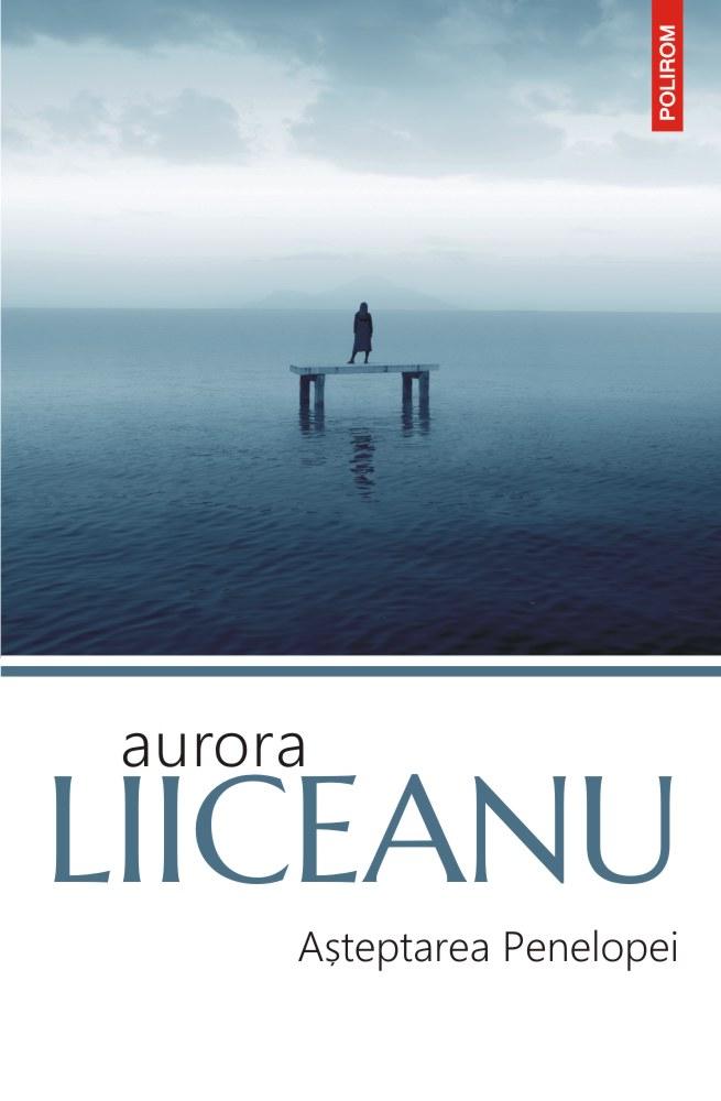 Asteptarea Penelopei | Aurora Liiceanu