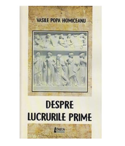 Despre lucrurile prime | Vasile Popa Homiceanu