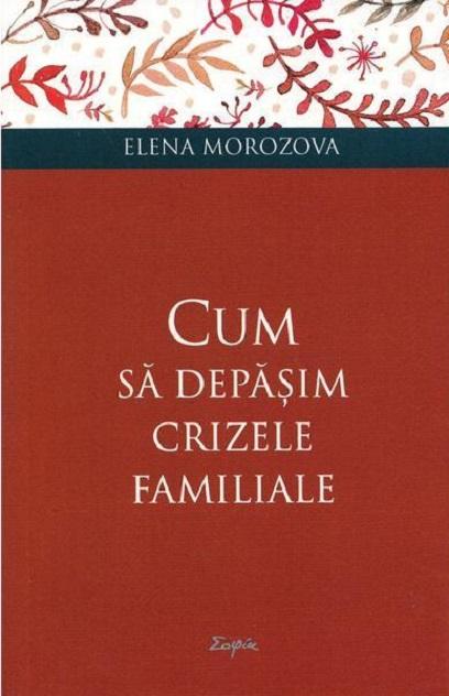Imagine Cum Sa Depasim Crizele Familiale - Elena Morozova