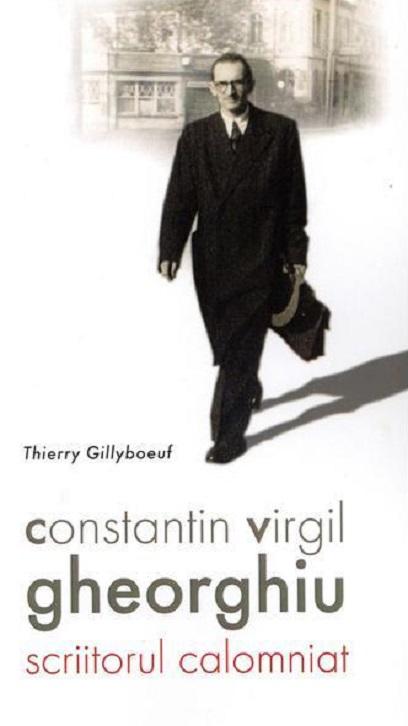 Constantin Virgil Gheorghiu, scriitorul calomniat