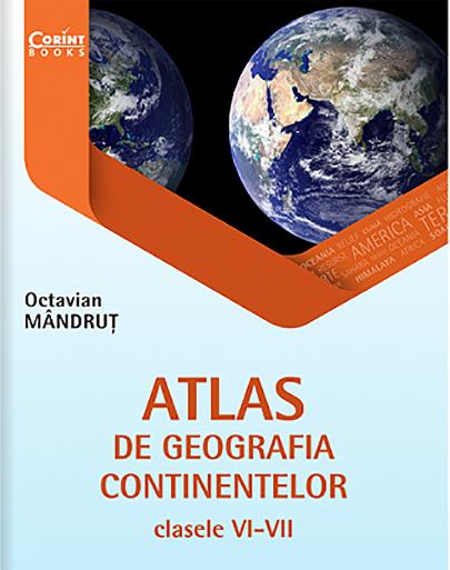 Atlas de geografia continentelor pentru clasele VI-VII | Octavian Mandrut