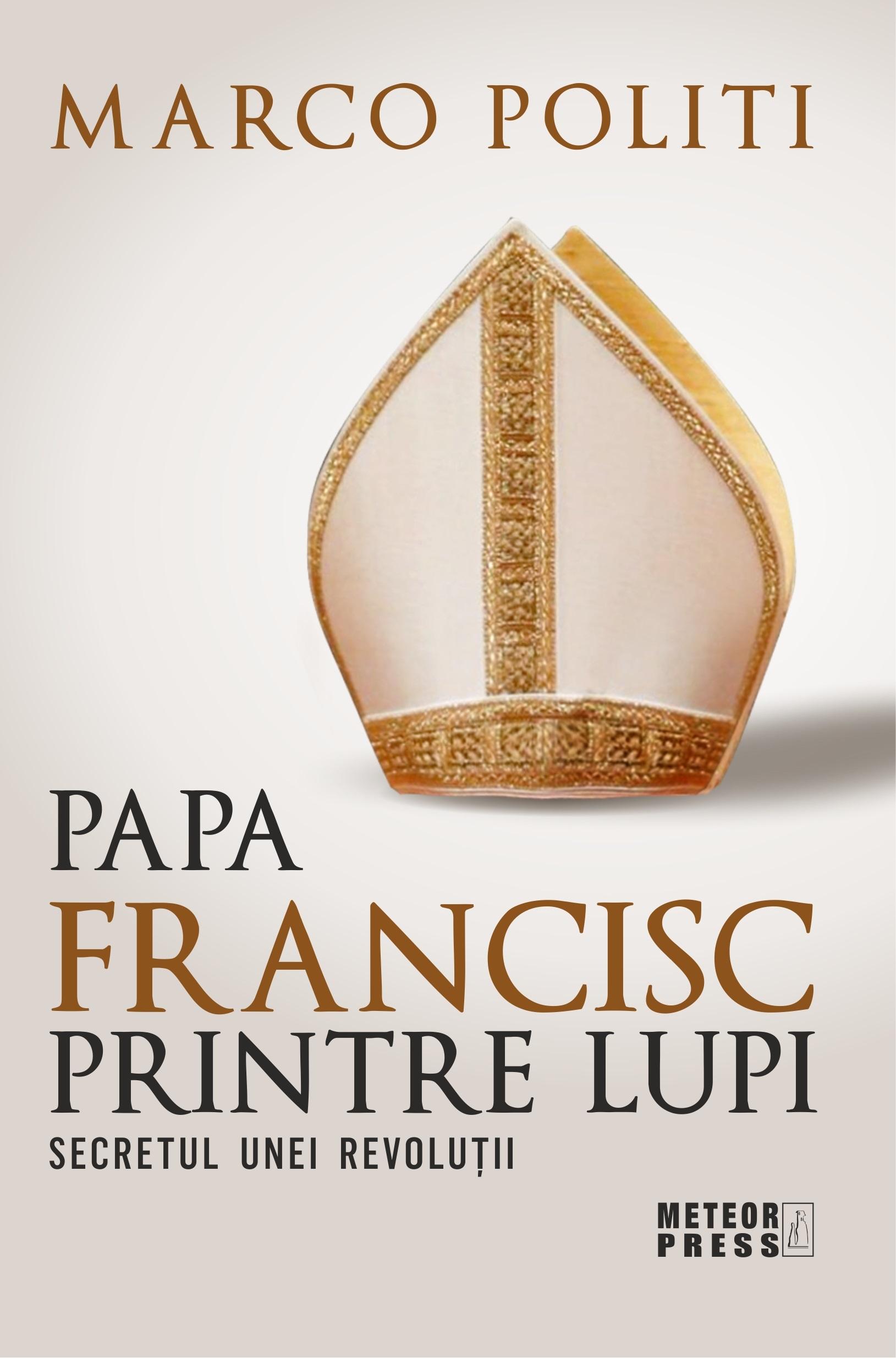 Papa Francisc printre lupi. Secretul unei revolutii