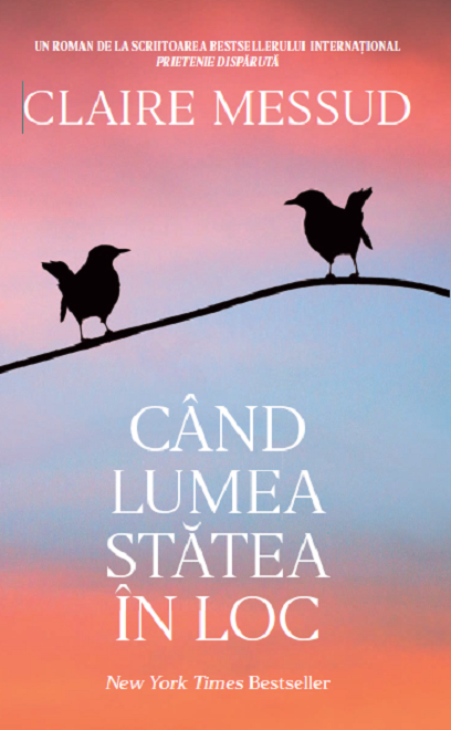 Cand lumea statea in loc | Claire Messud