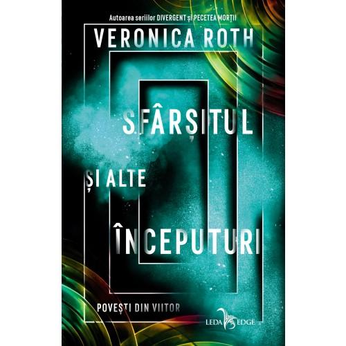 Sfarsitul si alte inceputuri | Veronica Roth