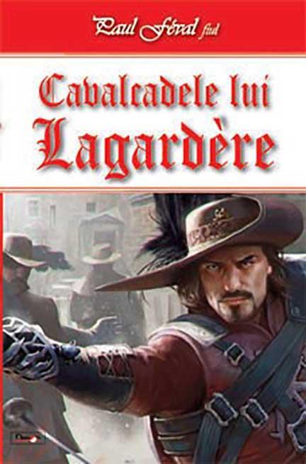 Cavalcadele lui Lagardere   Paul Feval fiul