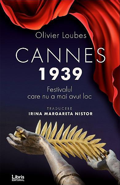 Imagine Cannes 1939 - Festivalul Care Nu A Mai Avut Loc - Olivier Loubes
