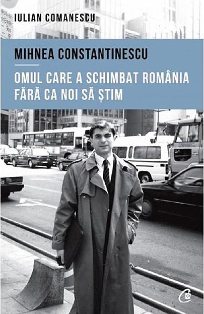 Mihnea Constantinescu, omul care a schimbat Romania fara ca noi sa stim