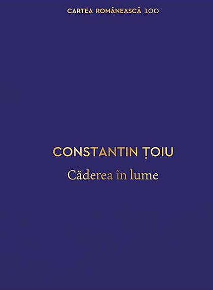 Caderea in lume | Constantin Toiu