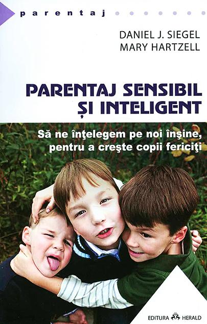 Parentaj sensibil si inteligent | Daniel J. Siegel, Mary Hartzell
