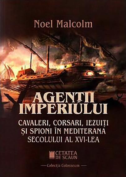 Agentii imperiului. Cavaleri, corsari, iezuiti si spioni in Mediterana secolului al XVI-lea