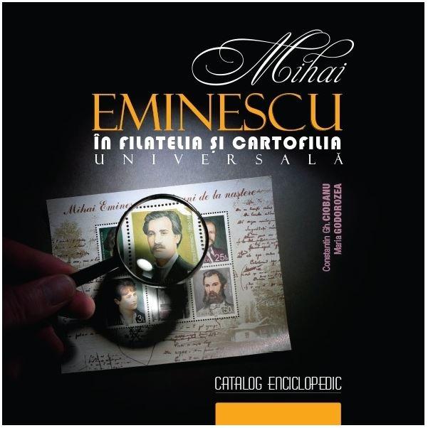 Mihai Eminescu in filatelia si cartofilia universala   Constantin Gh. Ciobanu, Maria Godorozea