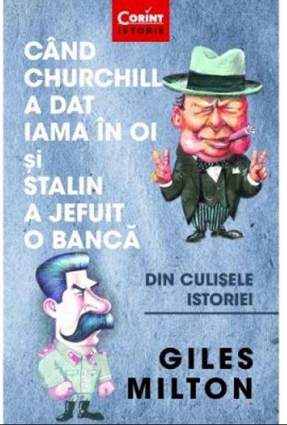Imagine Cand Churchill A Dat Iama In Oi Si Stalin Jefuit O Banca - Giles Milton
