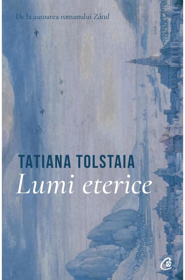 Lumi eterice | Tatiana Tolstaia