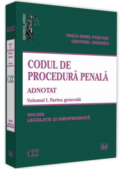 Codul de procedura penala adnotat. Volumul I. Partea generala