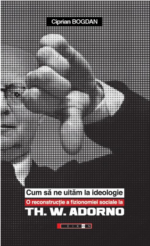 Cum sa ne uitam la ideologie | Ciprian Bogdan