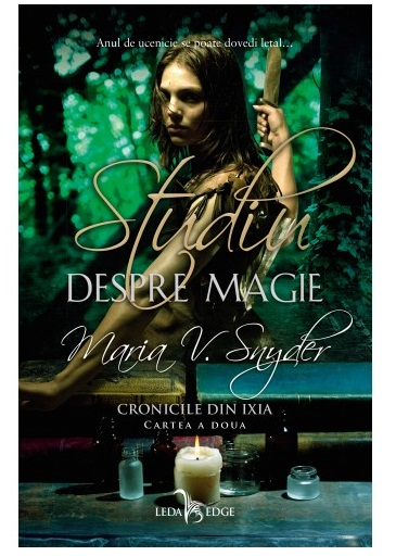 Studiu despre magie - Cronicile din Ixia, Vol II   Maria V. Snyder