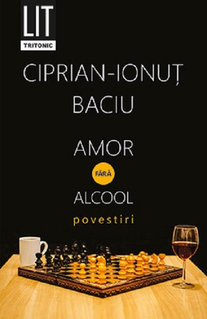 Amor fara alcool | Ciprian-Ionut Baciu