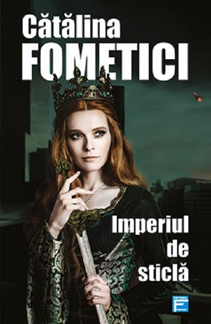 Imperiul de sticla | Catalina Fometici