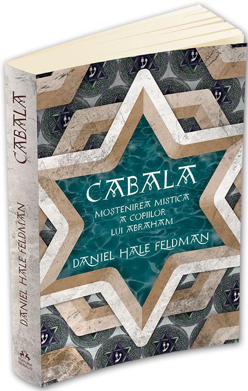 Cabala - Mostenirea Mistica A Copiilor Lui Abraham | Daniel Hale Feldman