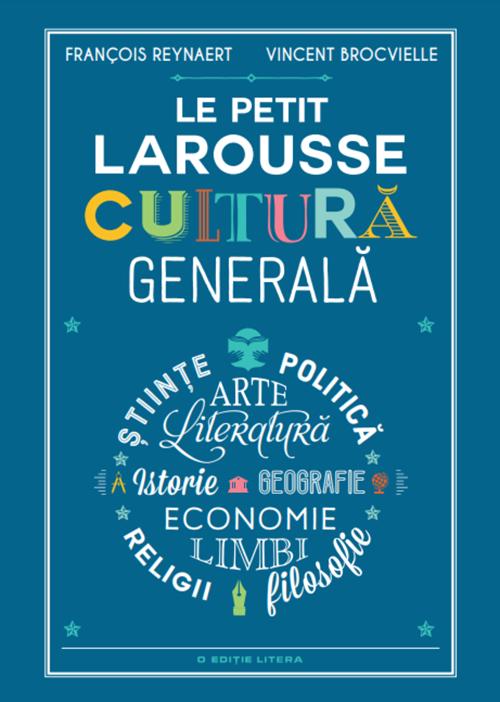Le Petit Larousse. Cultura generala | Francois Reynaert, Vincent Brocvielle