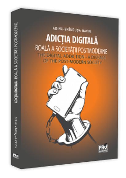 Adictia digitala. Boala a societatii postmoderne