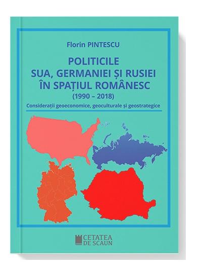 Politicile SUA, Germaniei si Rusiei in spatiul romanesc (1990 – 2018)