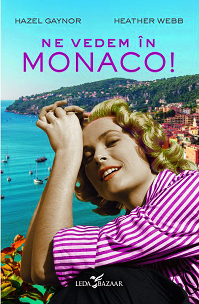 Ne vedem in Monaco! | Hazel Gaynor, Heather Webb