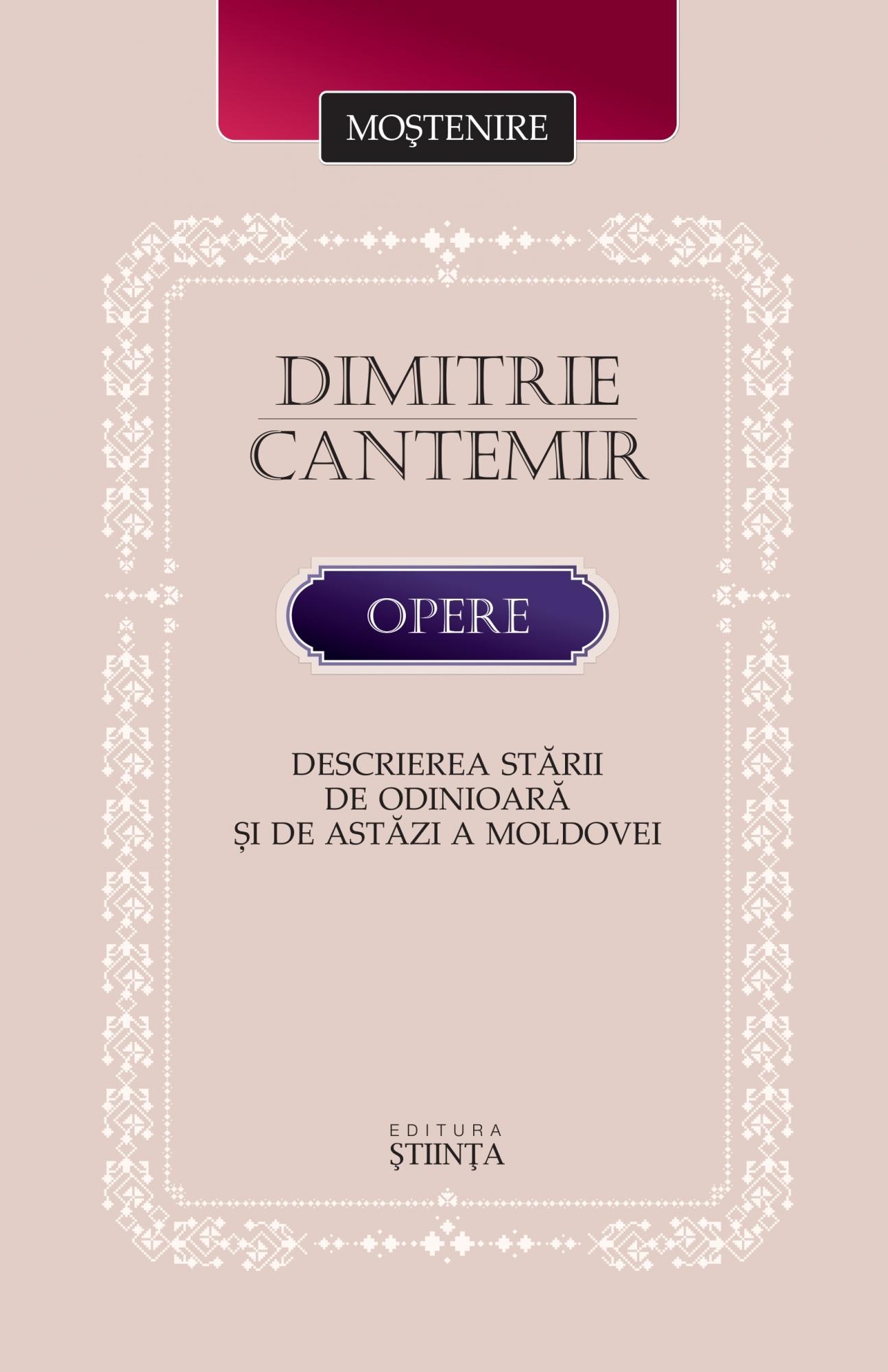 Dimitrie Cantemir. Opere. Descrierea starii de odinioara si de astazi a Moldovei | Dimitrie Cantemir