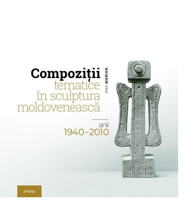 Compozitii tematice in sculptura moldoveneasca: anii 1940–2010