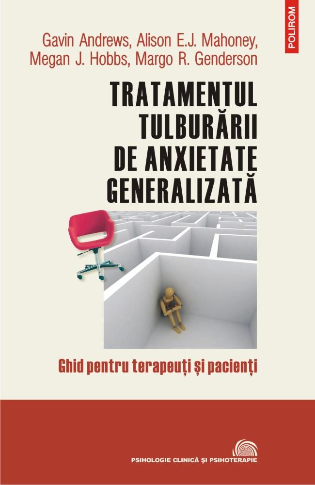 Tratamentul tulburarii de anxietate generalizata   Gavin Andrews, Alison E. J. Mahoney, Megan J. Hobbs, Margo R. Genderson