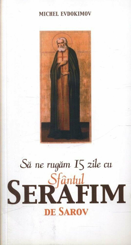 Sa ne rugam 15 zile zu Sfantul Serafim de Sarov   Michel Evdokimov