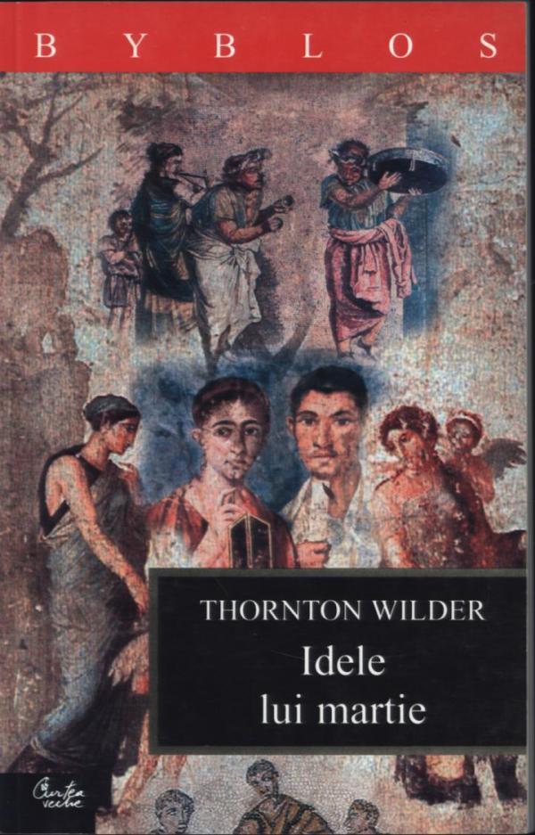 Idele Lui Martie   Thornton Wilder