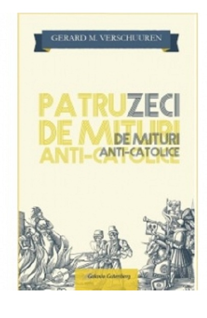 Patruzeci de mituri Anti-Catolice