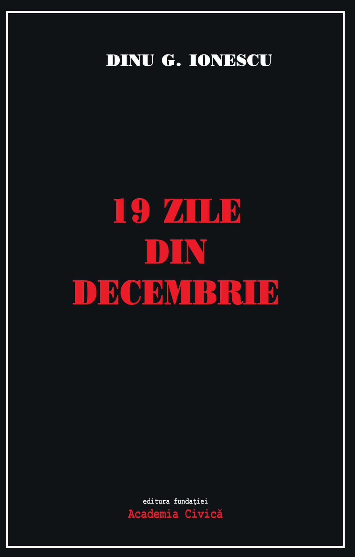 19 zile din decembrie | Dinu G. Ionescu