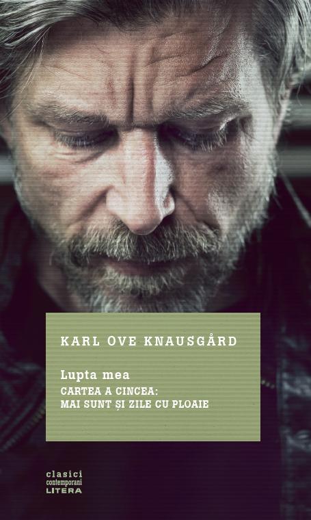 Lupta mea. Cartea a cincea: Mai sunt si zile cu ploaie | Karl Ove Knausgard
