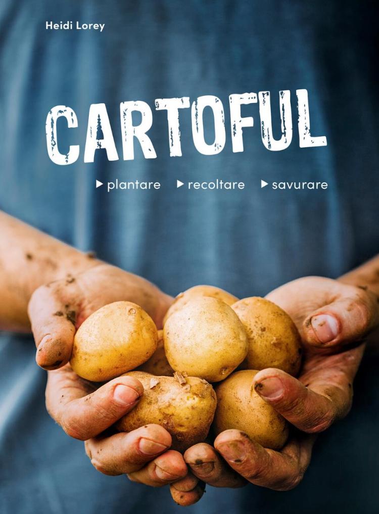 Cartoful - plantare, recoltare, savurare