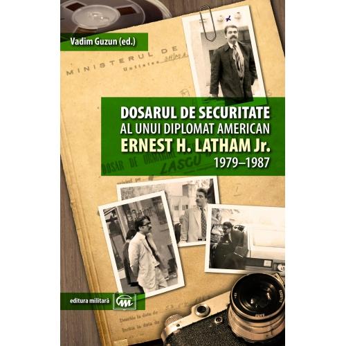 Dosarul de securitate al unui diplomat american. Ernest H. Latham Jr 1979-1987