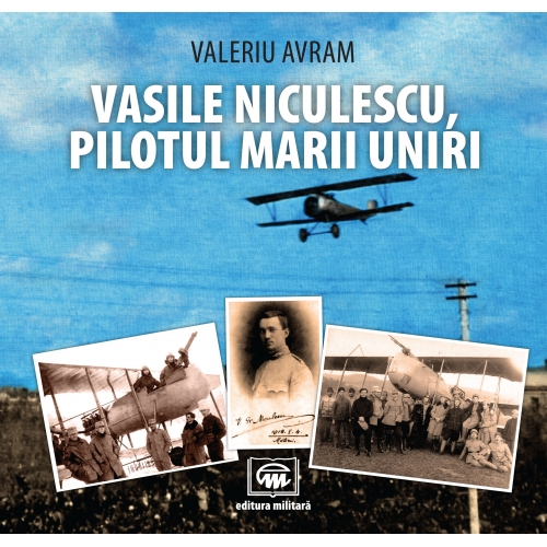 Vasile Niculescu, pilotul Marii Uniri
