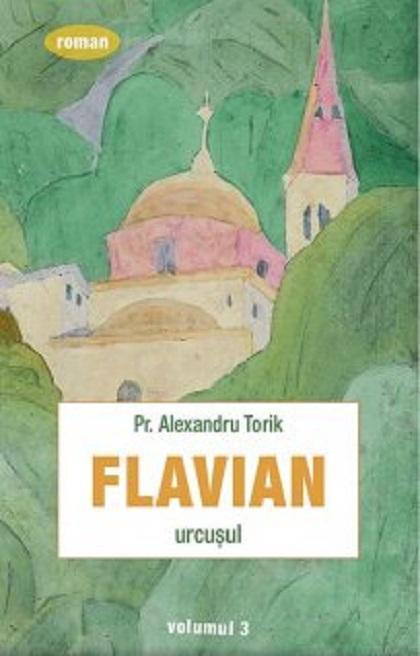 Flavian. Urcusul | Alexandru Torik