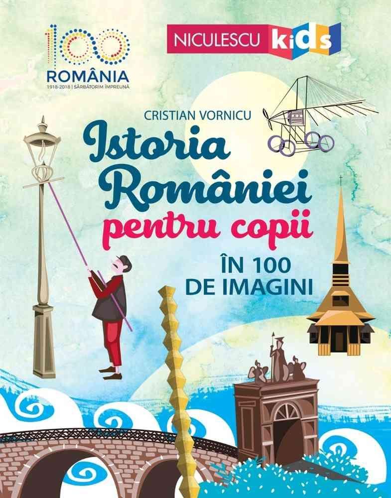 Istoria Romaniei Pentru Copii In 100 De Imagini   Cristian Vornicu