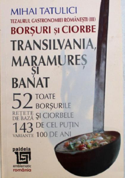 Tezaurul gastronomiei romanesti: Borsuri si ciorbe. Transilvania, Maramures si Banat
