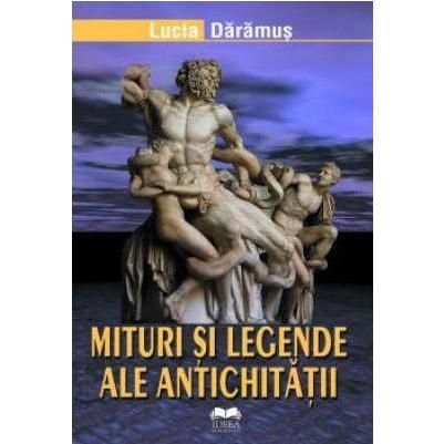 Mituri Si Legende Ale Antichitatii | Lucia Daramus