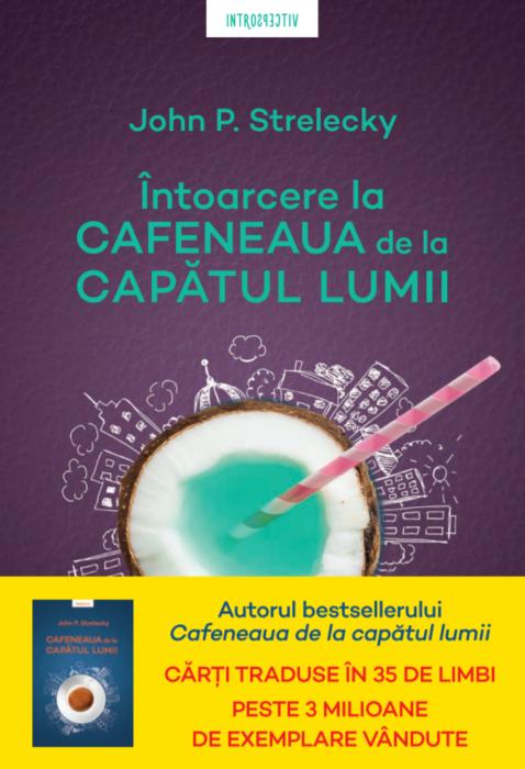 Intoarcere la Cafeneaua de la capatul lumii | John P. Strelecky
