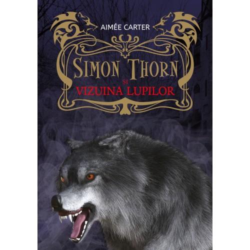 Simon Thorn si vizuina lupilor | Aimee Carter